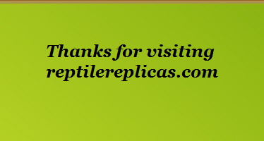 Thanks for visiting             reptilereplicas.com